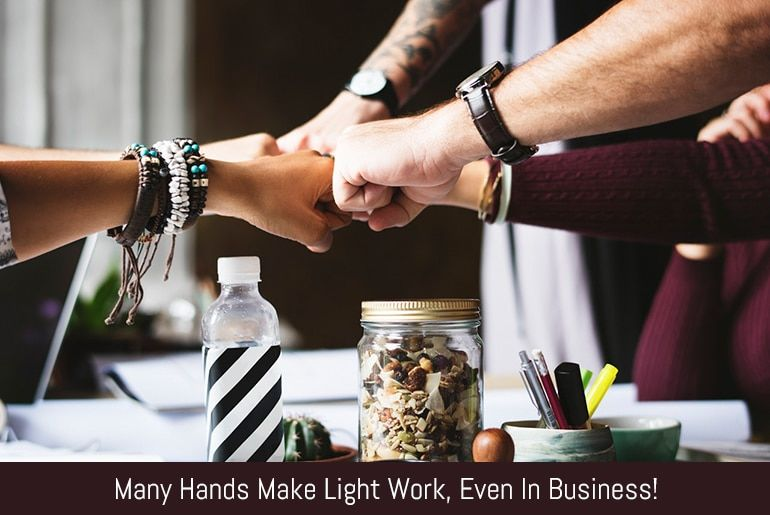 Many Hands Make Light Work, Even In Business!