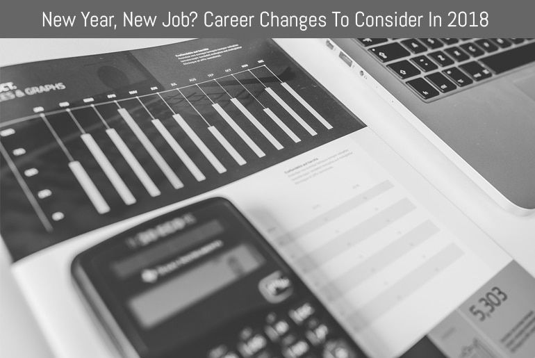 New Year, New Job? Career Changes To Consider In 2018