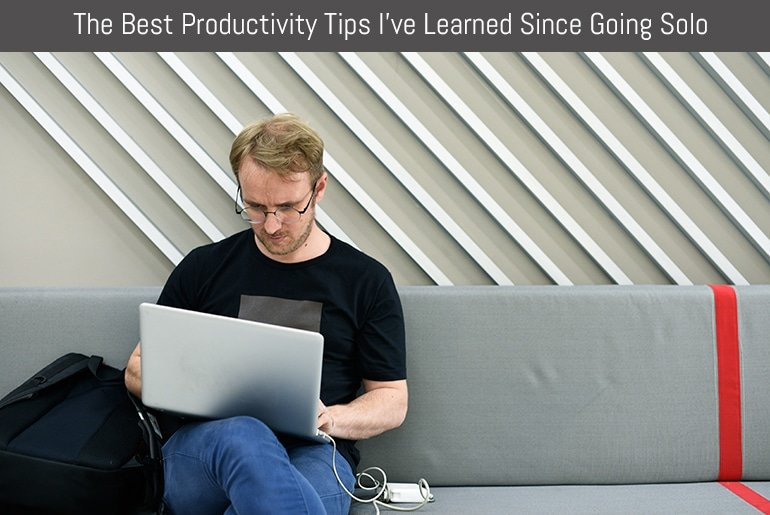 The Best Productivity Tips I've Learned Since Going Solo