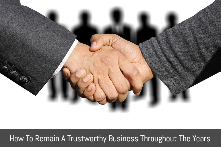 How To Remain A Trustworthy Business Throughout The Years