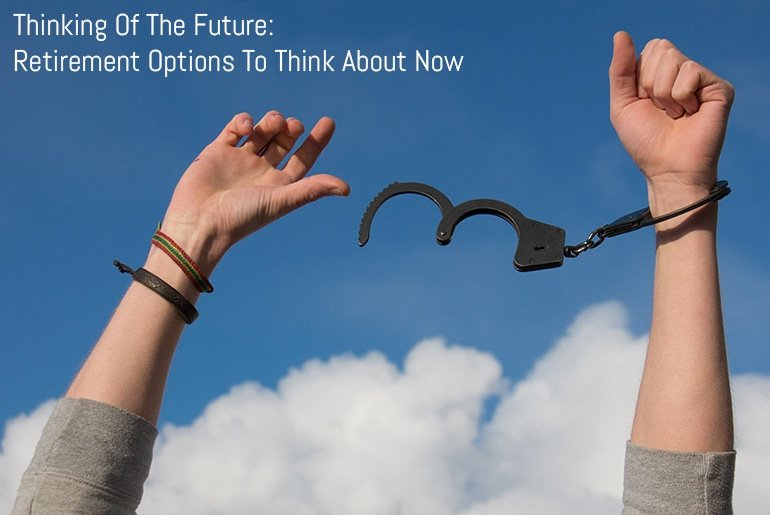 Thinking Of The Future: Retirement Options To Think About Now