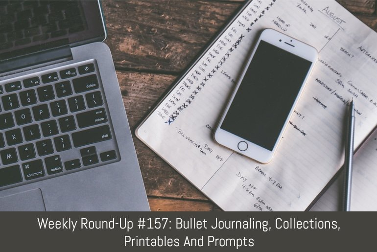 Weekly Round-Up #157: Bullet Journaling, Collections, Printables And Prompts