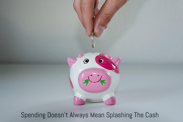Spending Doesn't Always Mean Splashing The Cash