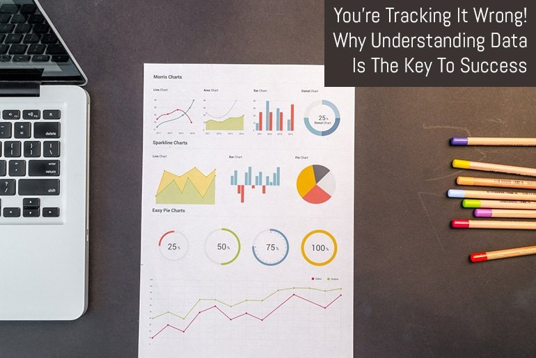 You're Tracking It Wrong! Why Understanding Data Is The Key To Success