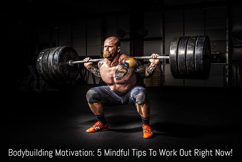 Bodybuilding Motivation: 5 Mindful Tips To Work Out Right Now!