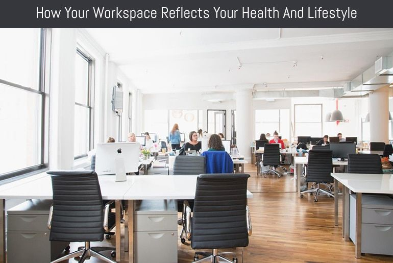 How Your Workspace Reflects Your Health And Lifestyle